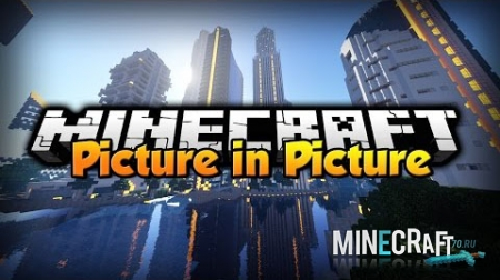 Picture in Picture Mod 1.8/1.7.10