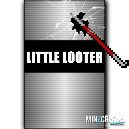 Маленький мародерLittle Looter для [1.10.2]